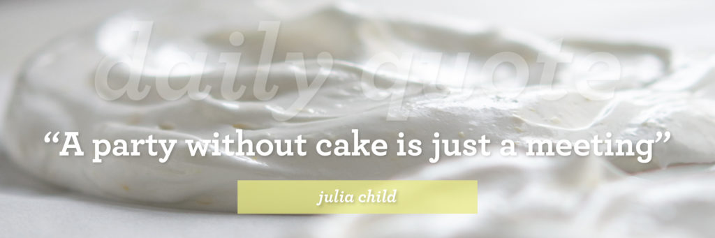 Julia Child Quote: 'A party without cake is just a meeting'